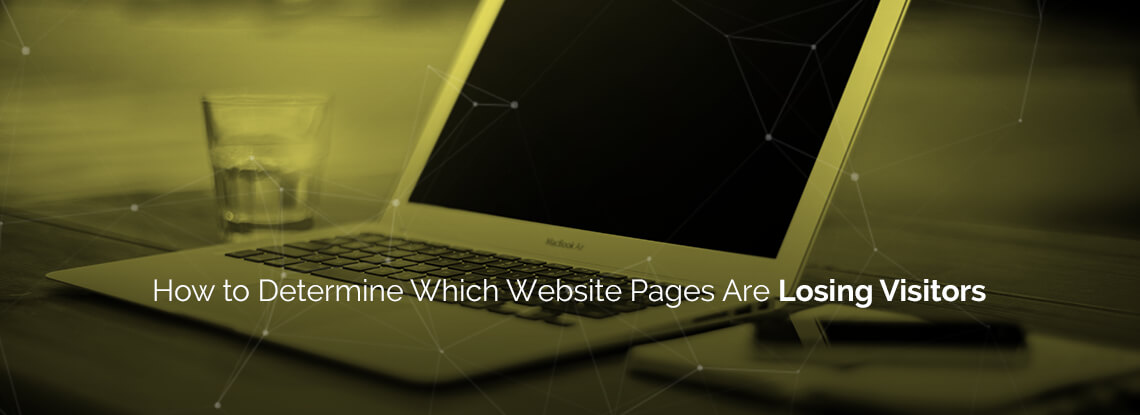 How to Determine Which Website Pages Are Losing Visitors