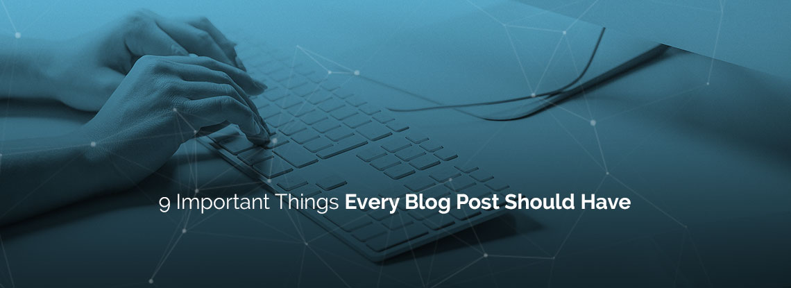 9 Important Things Every Blog Post Should Have