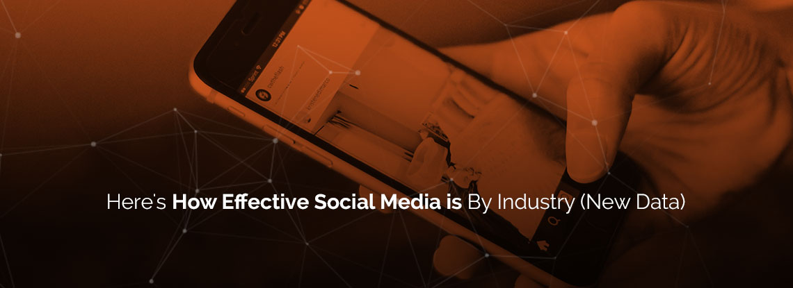 Here's How Effective Social Media is By Industry (New Data)
