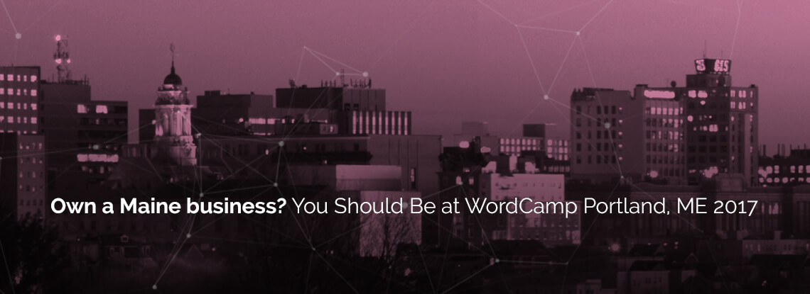 Own a Maine business? You Should Be at WordCamp Portland, ME 2017
